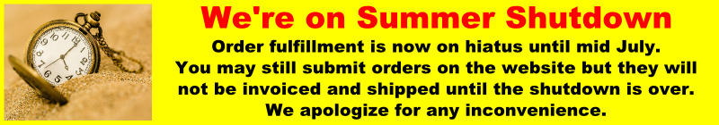 We are currently on Summer Shutdown. Order filling will resume in late July. Thank you.