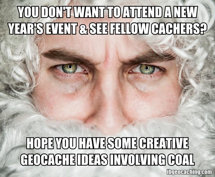 You do not want to attend a New Years event & see fellow cachers?  Hope you have some creative geocache ideas involving coal.